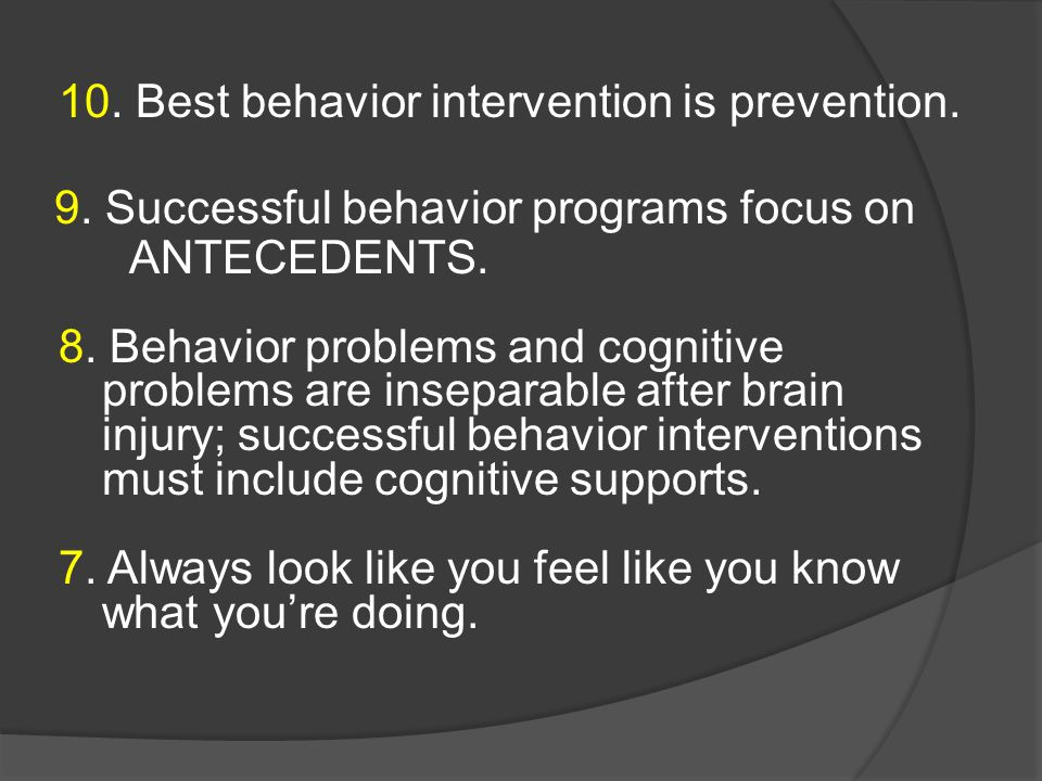 10. Best behavior intervention is prevention. 9