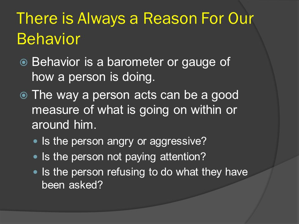 There is Always a Reason For Our Behavior