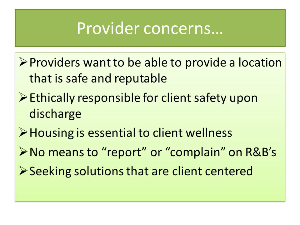 Provider concerns… Providers want to be able to provide a location that is safe and reputable.