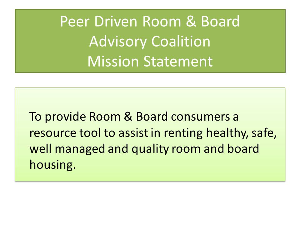 Peer Driven Room & Board Advisory Coalition Mission Statement