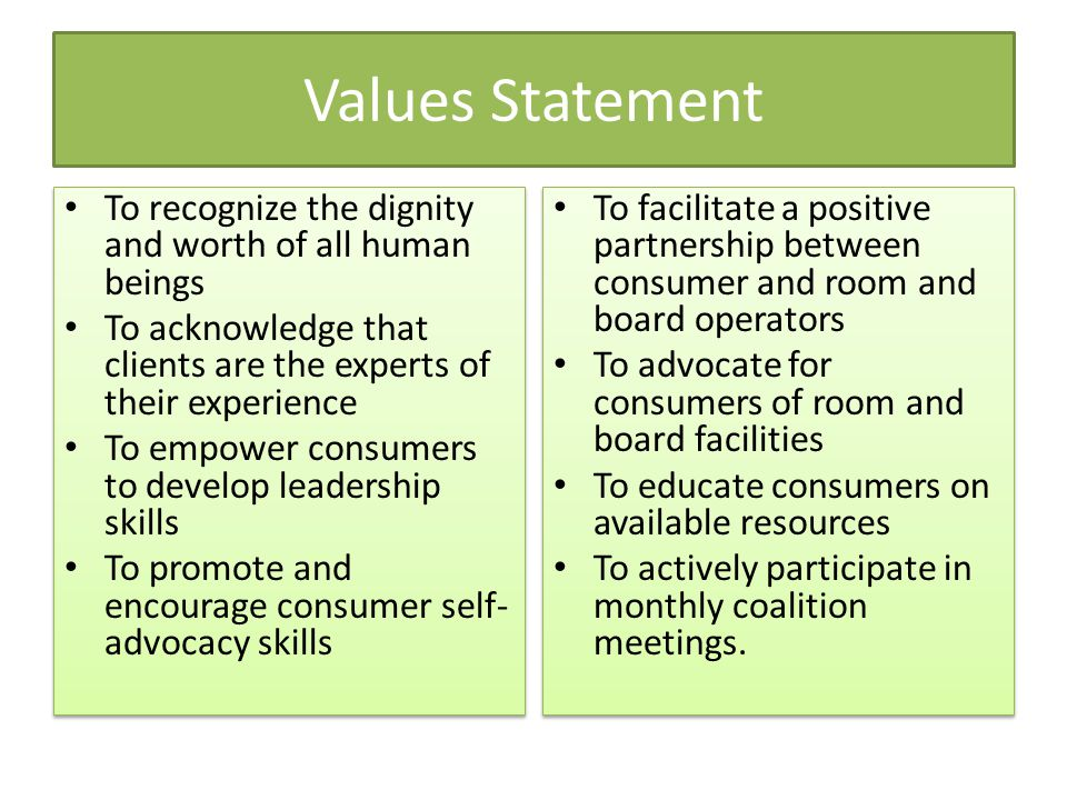 Values Statement To recognize the dignity and worth of all human beings. To acknowledge that clients are the experts of their experience.