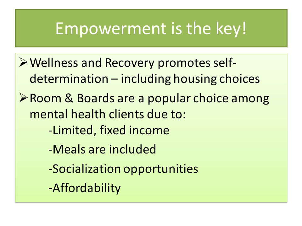 Empowerment is the key! Wellness and Recovery promotes self-determination – including housing choices.