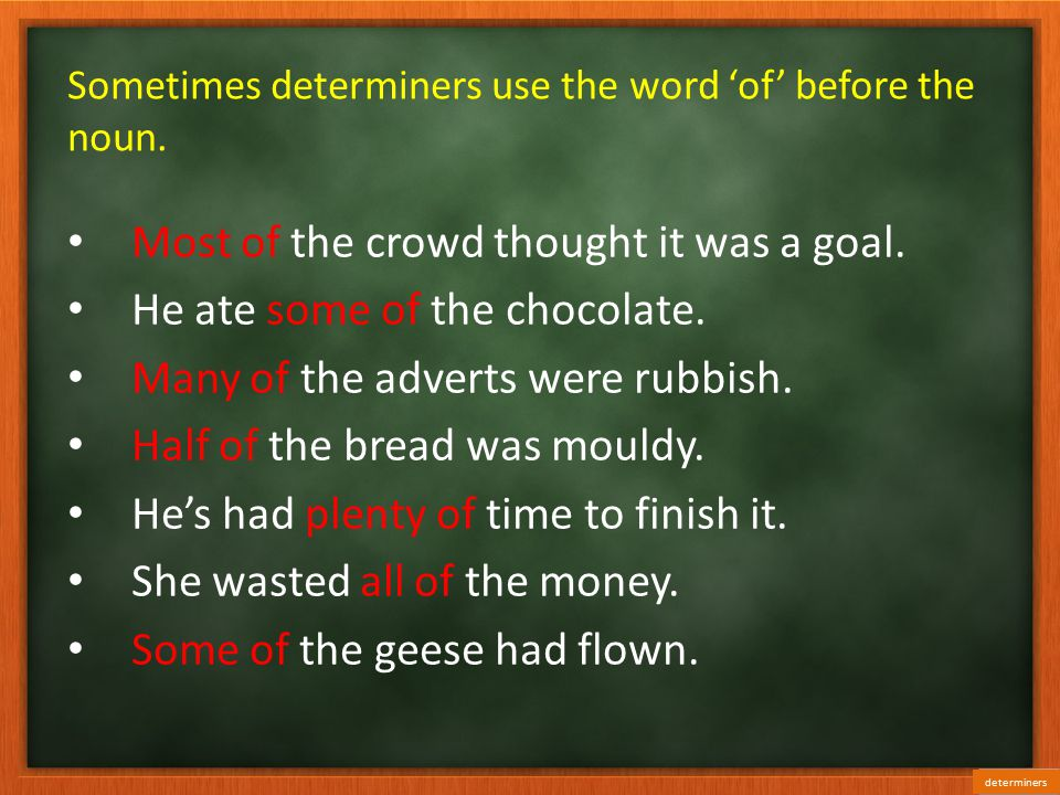 Sometimes determiners use the word 'of' before the noun.
