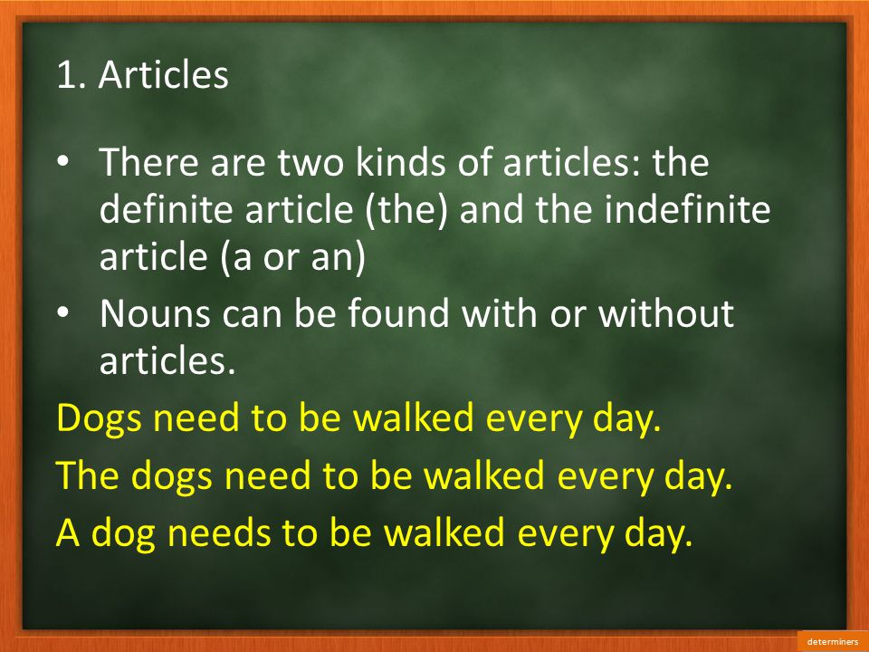 Nouns can be found with or without articles.