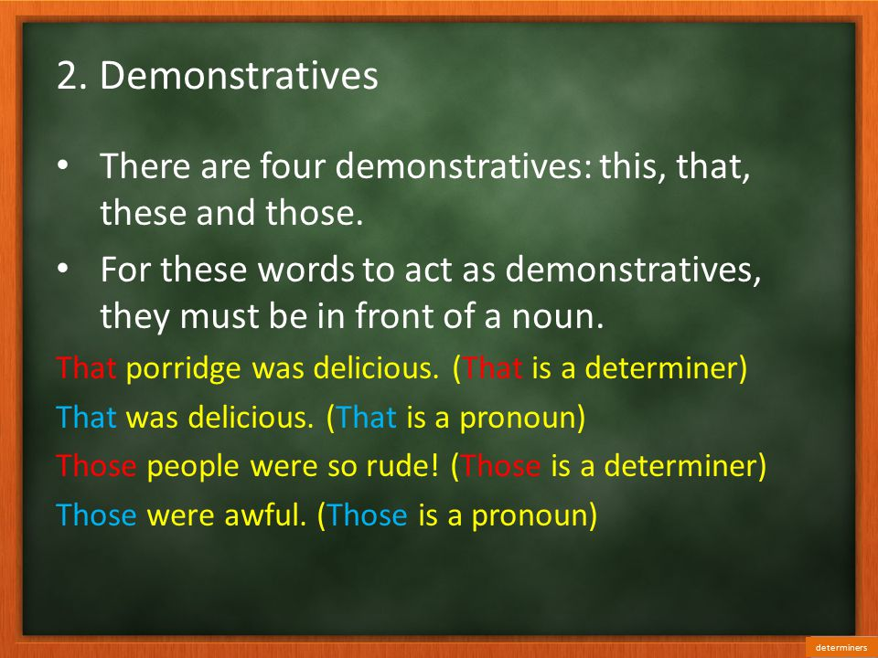 2. Demonstratives There are four demonstratives: this, that, these and those.