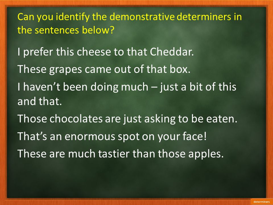 Can you identify the demonstrative determiners in the sentences below