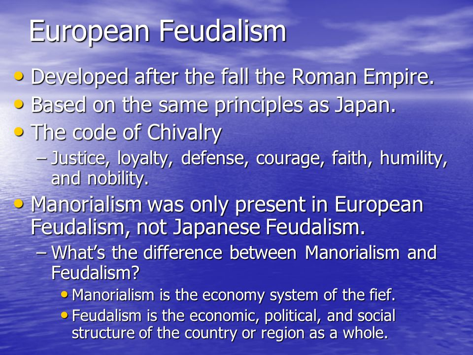 European Feudalism Developed after the fall the Roman Empire.