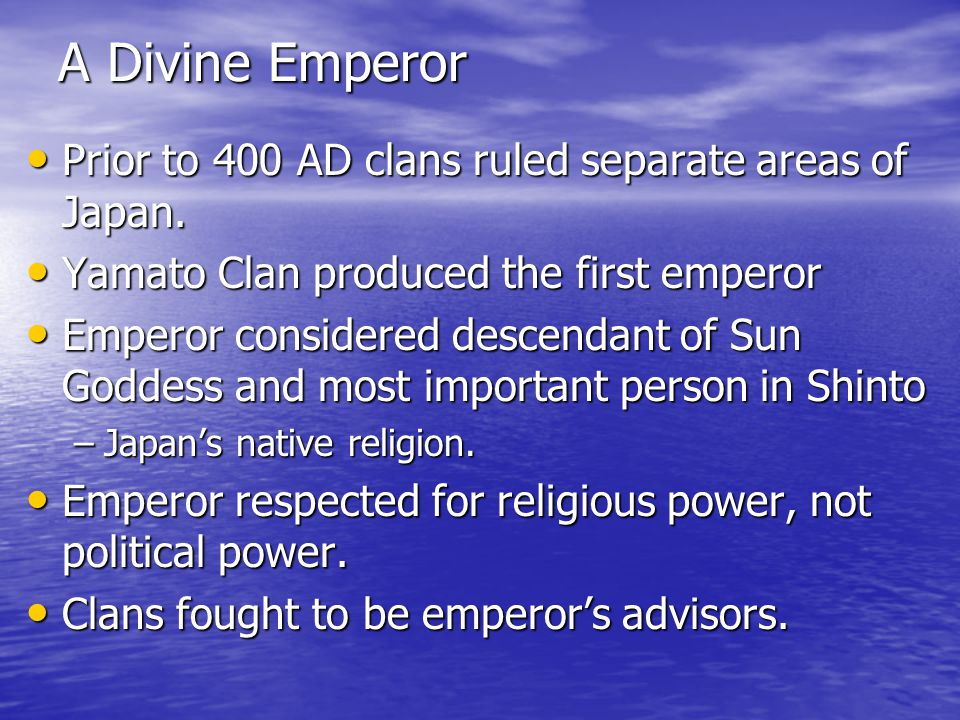 A Divine Emperor Prior to 400 AD clans ruled separate areas of Japan.