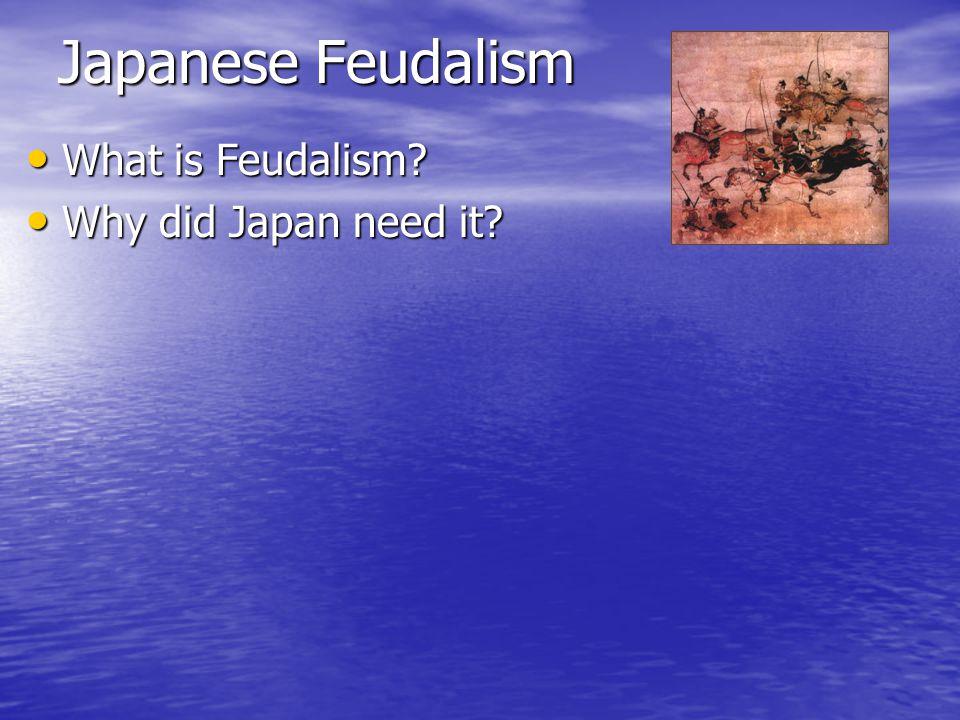 Japanese Feudalism What is Feudalism Why did Japan need it