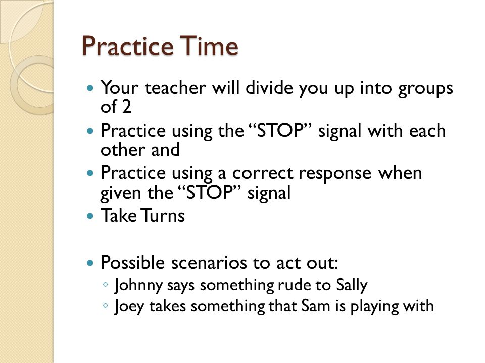 Practice Time Your teacher will divide you up into groups of 2