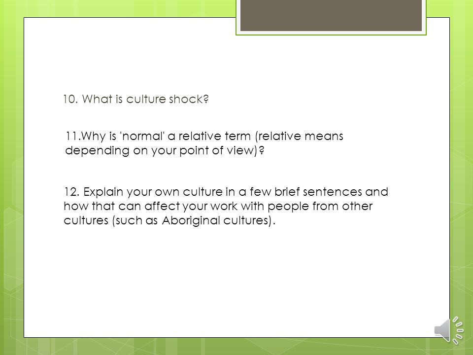 10. What is culture shock 11.Why is normal a relative term (relative means depending on your point of view)