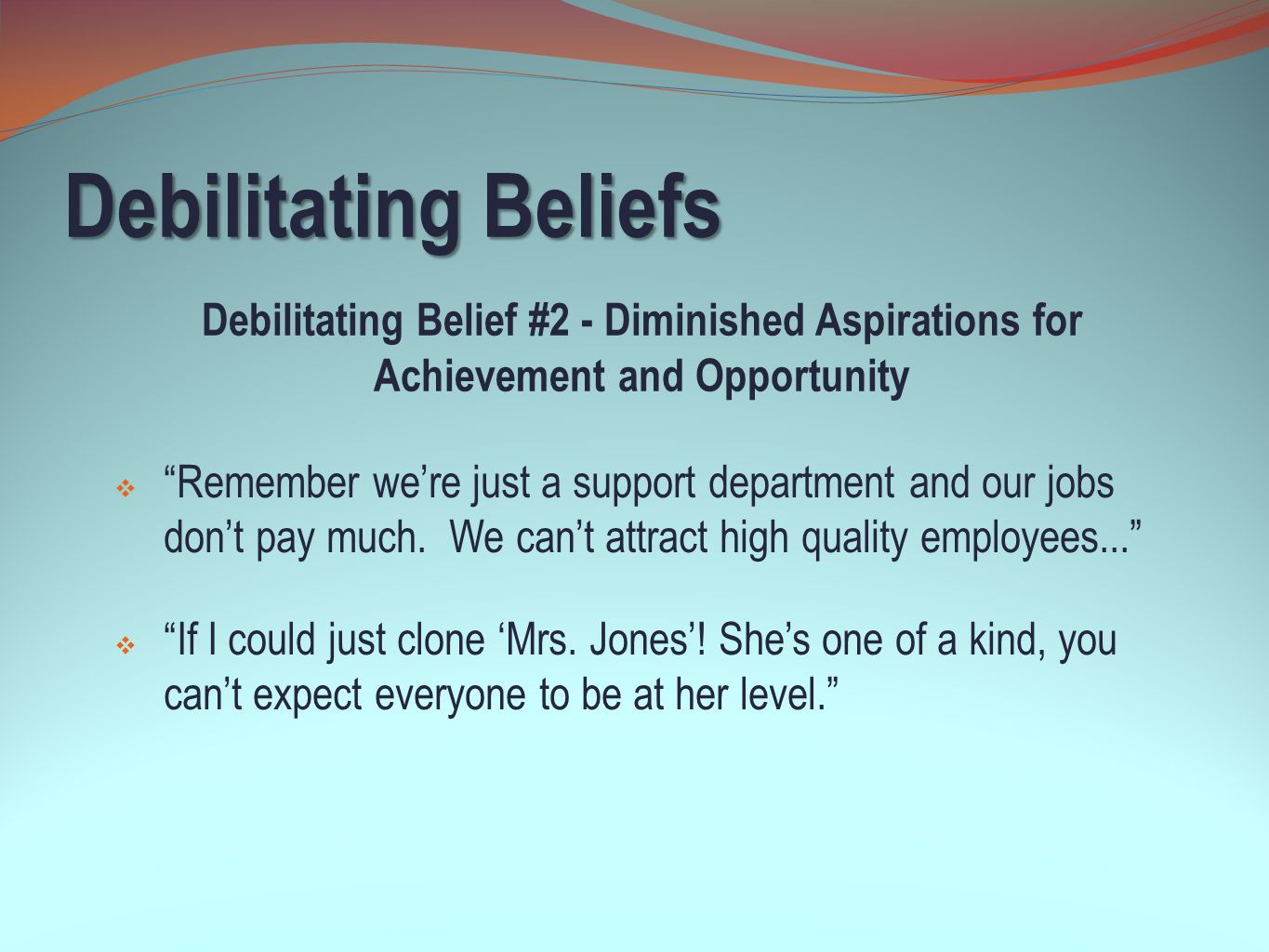 Debilitating Beliefs Debilitating Belief #2 - Diminished Aspirations for Achievement and Opportunity.