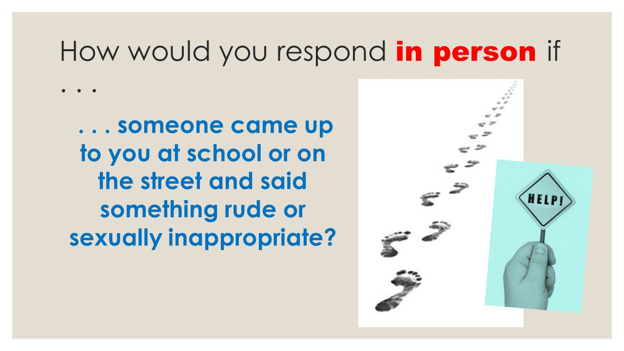 How would you respond in person if . . .