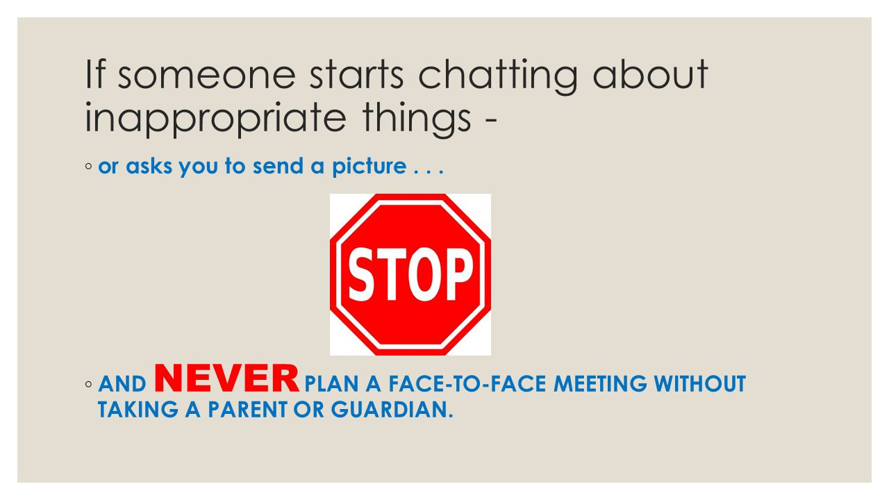 If someone starts chatting about inappropriate things -