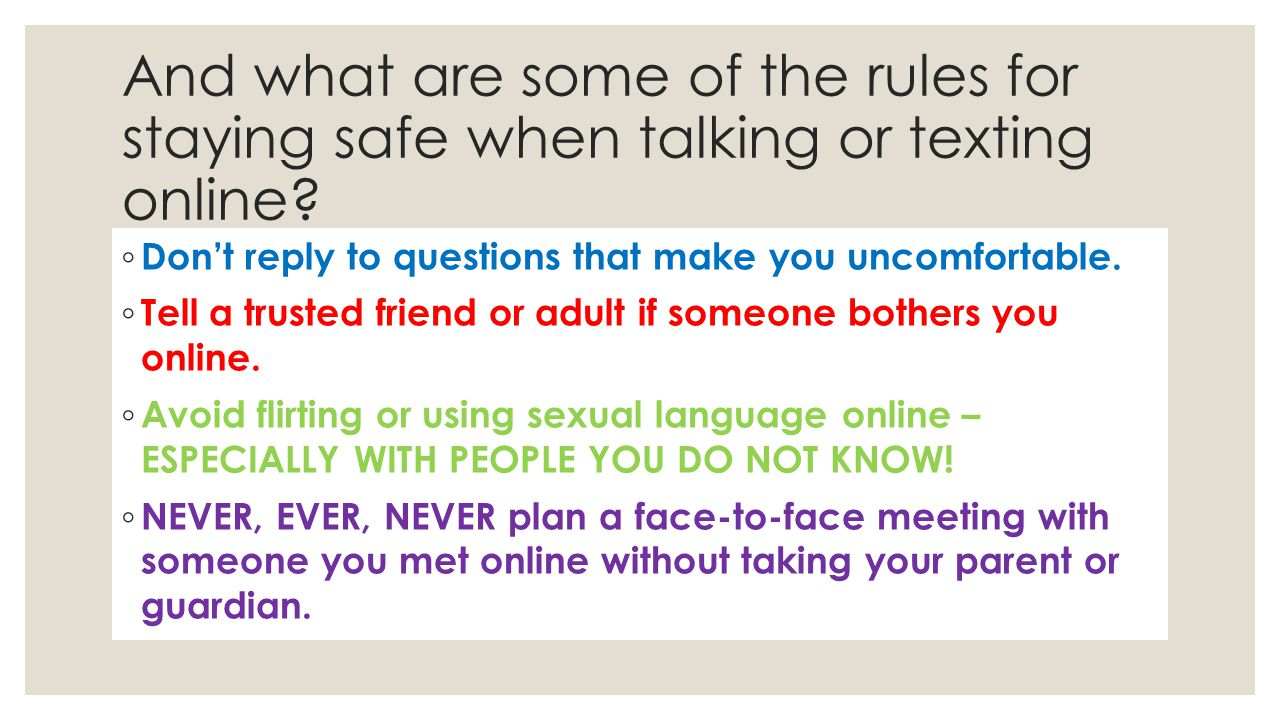 And what are some of the rules for staying safe when talking or texting online