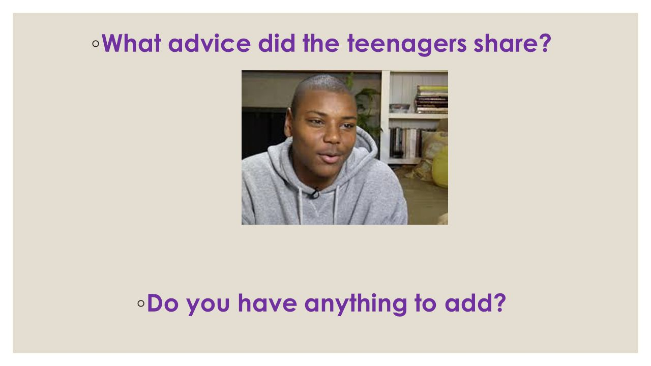 What advice did the teenagers share Do you have anything to add