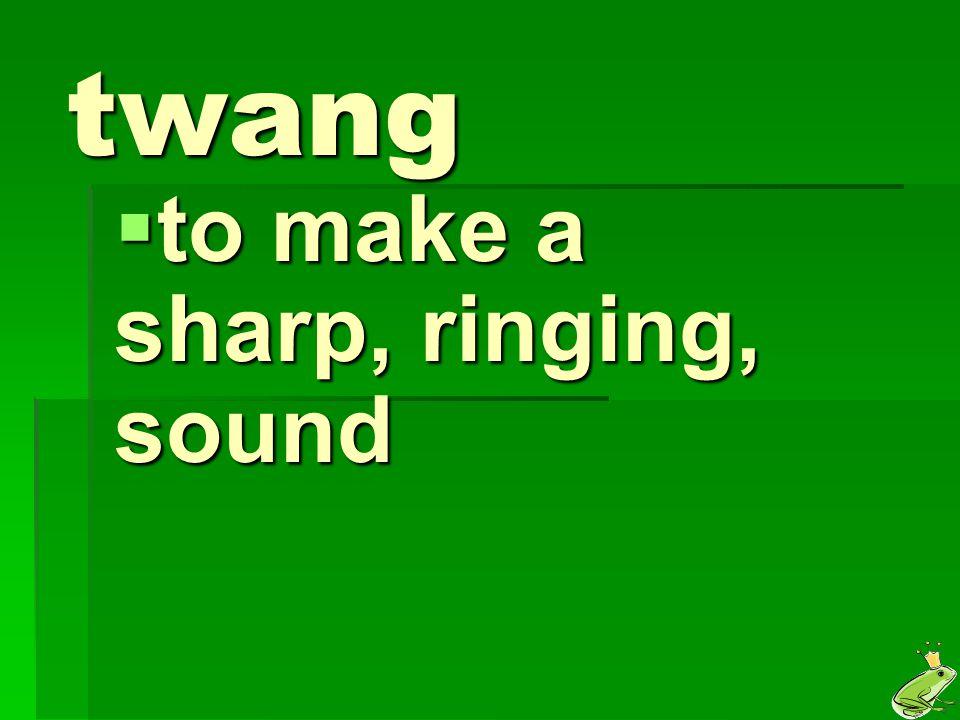 to make a sharp, ringing, sound