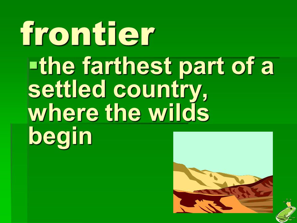 the farthest part of a settled country, where the wilds begin
