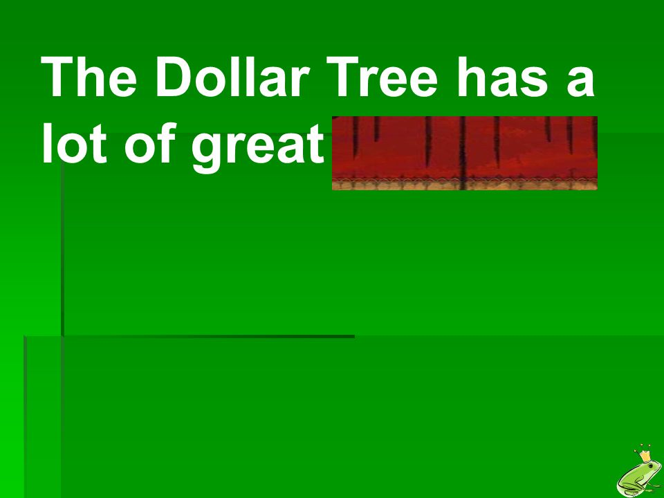 The Dollar Tree has a lot of great bargains.