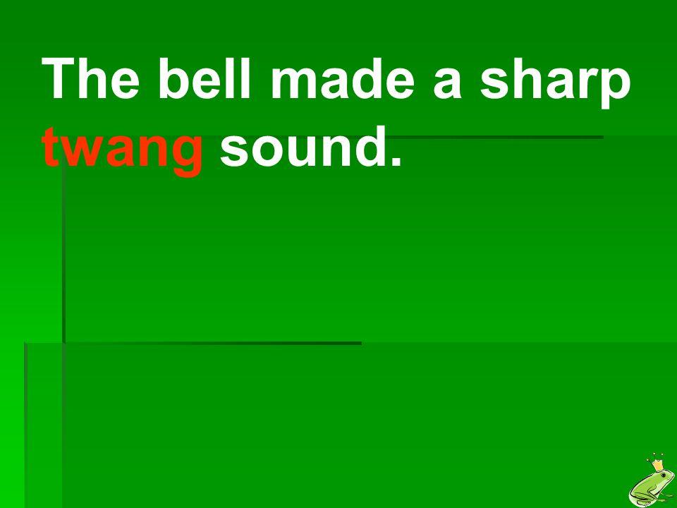 The bell made a sharp twang sound.