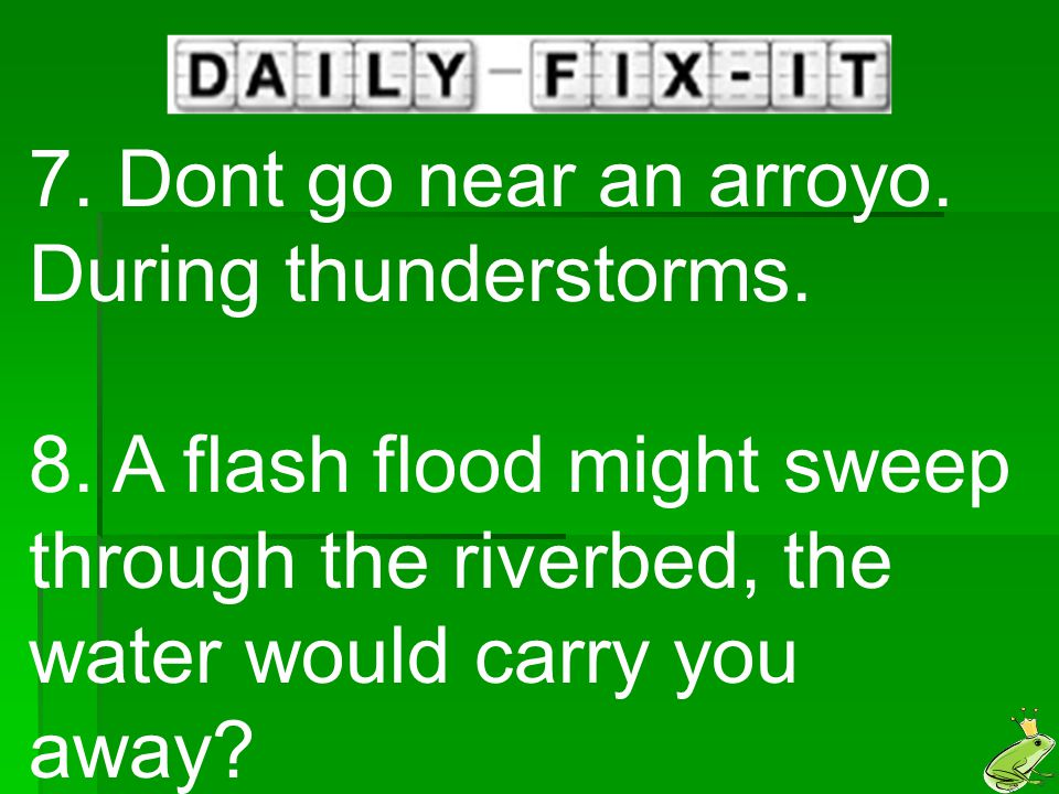 7. Dont go near an arroyo. During thunderstorms.