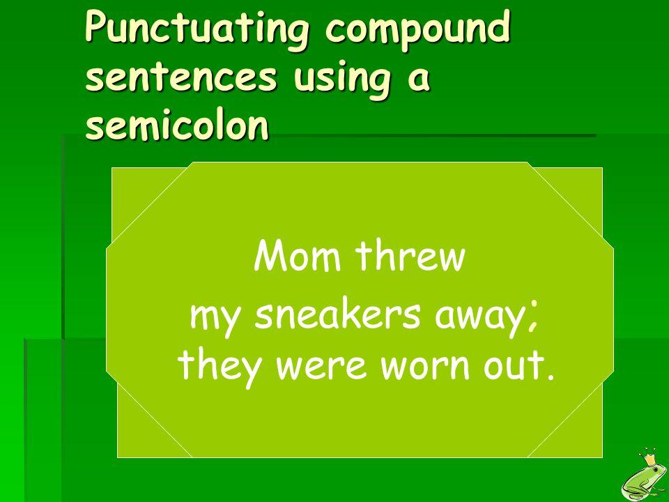 Punctuating compound sentences using a semicolon