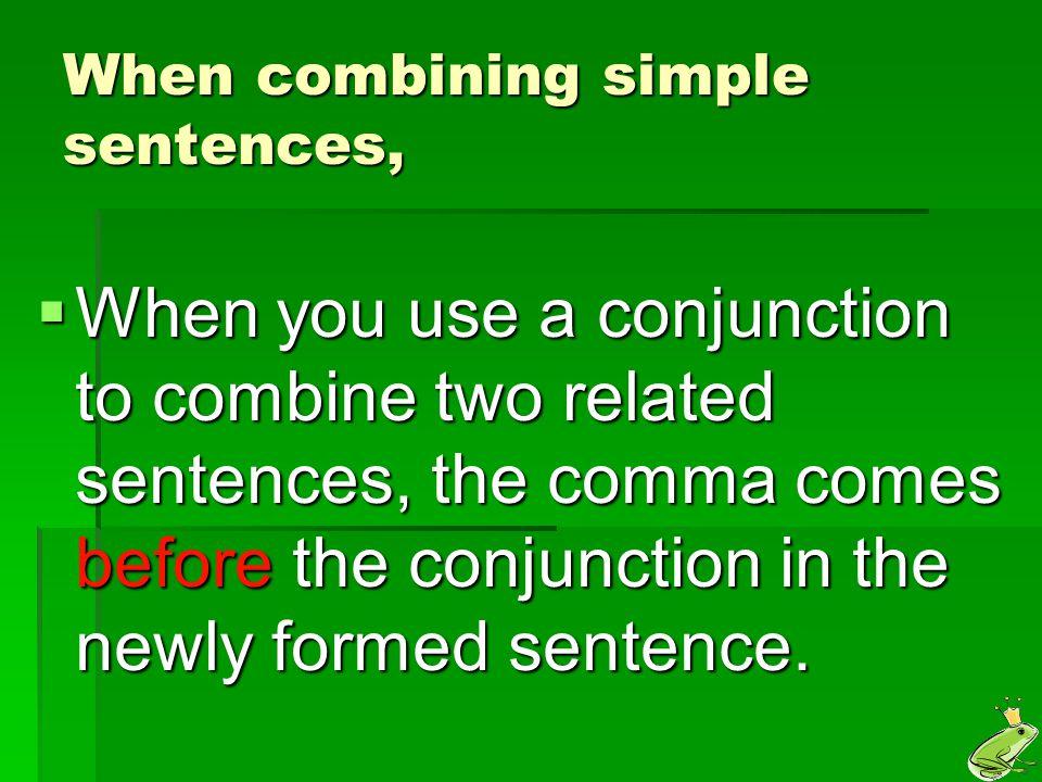 When combining simple sentences,