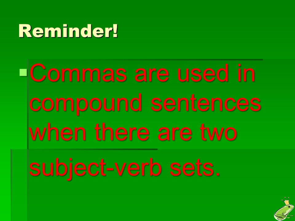 Commas are used in compound sentences when there are two