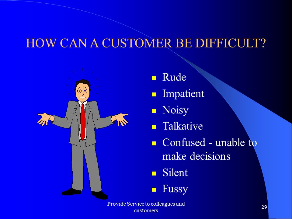 HOW CAN A CUSTOMER BE DIFFICULT