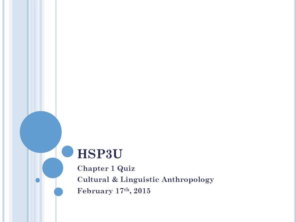 Chapter 1 Quiz Cultural & Linguistic Anthropology February 17th, 2015