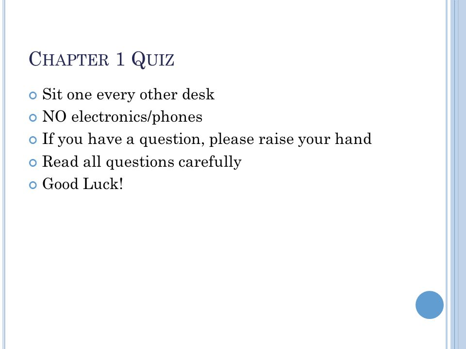 Chapter 1 Quiz Sit one every other desk NO electronics/phones