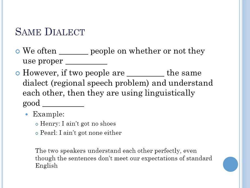 Same Dialect We often _______ people on whether or not they use proper __________.