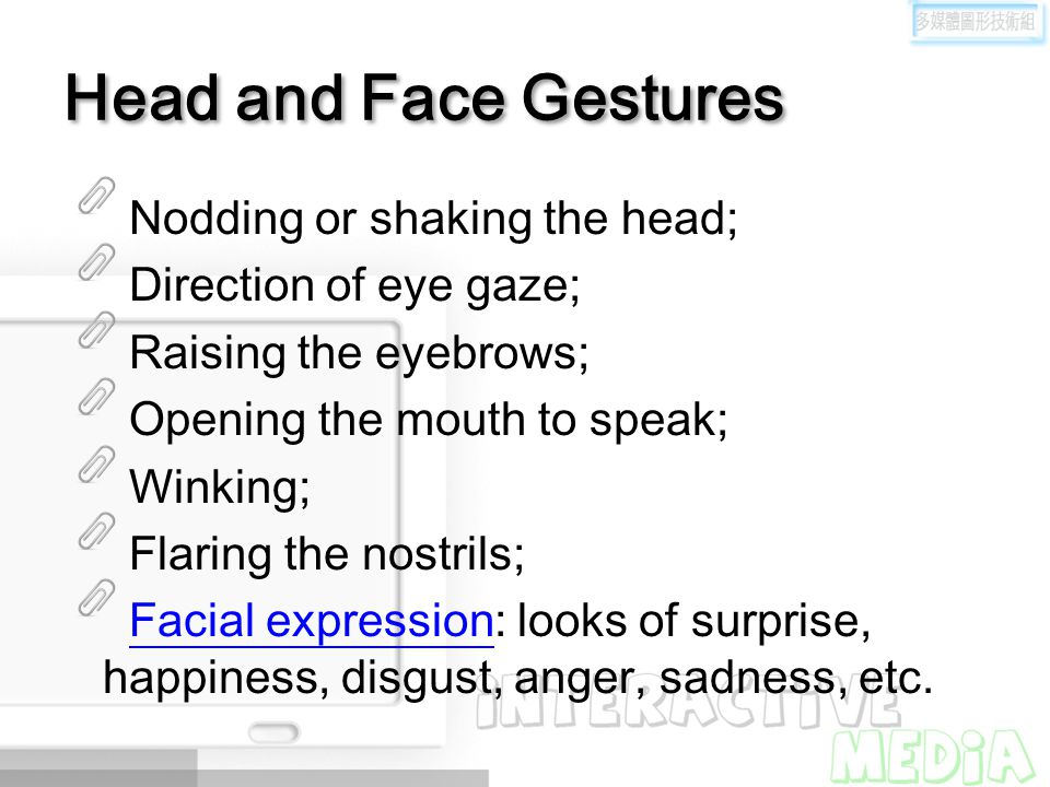 Head and Face Gestures Nodding or shaking the head;
