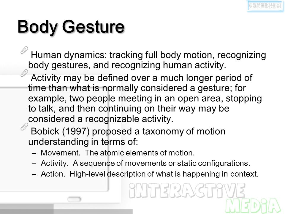 Body Gesture Human dynamics: tracking full body motion, recognizing body gestures, and recognizing human activity.