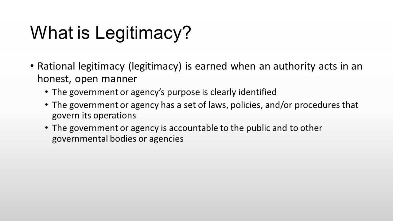 What is Legitimacy Rational legitimacy (legitimacy) is earned when an authority acts in an honest, open manner.