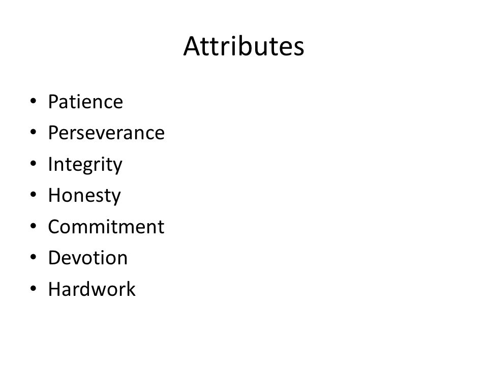 Attributes Patience Perseverance Integrity Honesty Commitment Devotion