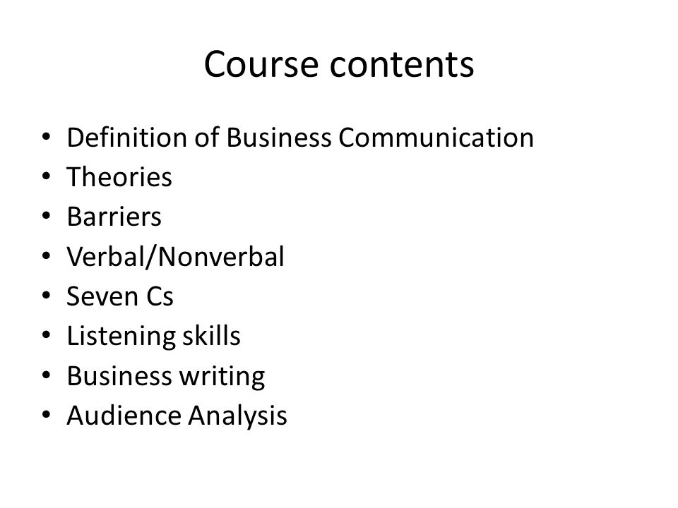 Course contents Definition of Business Communication Theories Barriers