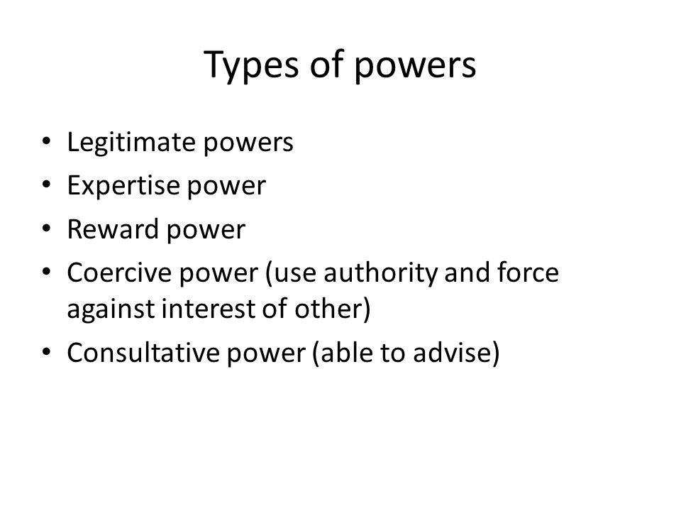 Types of powers Legitimate powers Expertise power Reward power