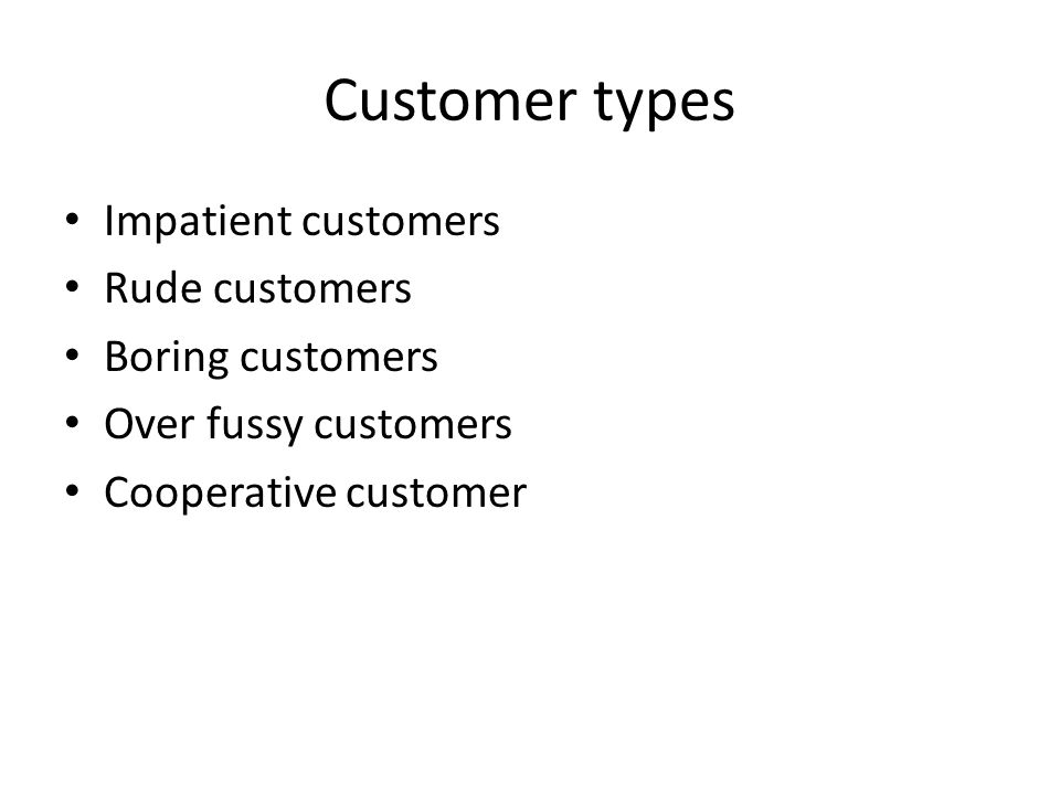 Customer types Impatient customers Rude customers Boring customers