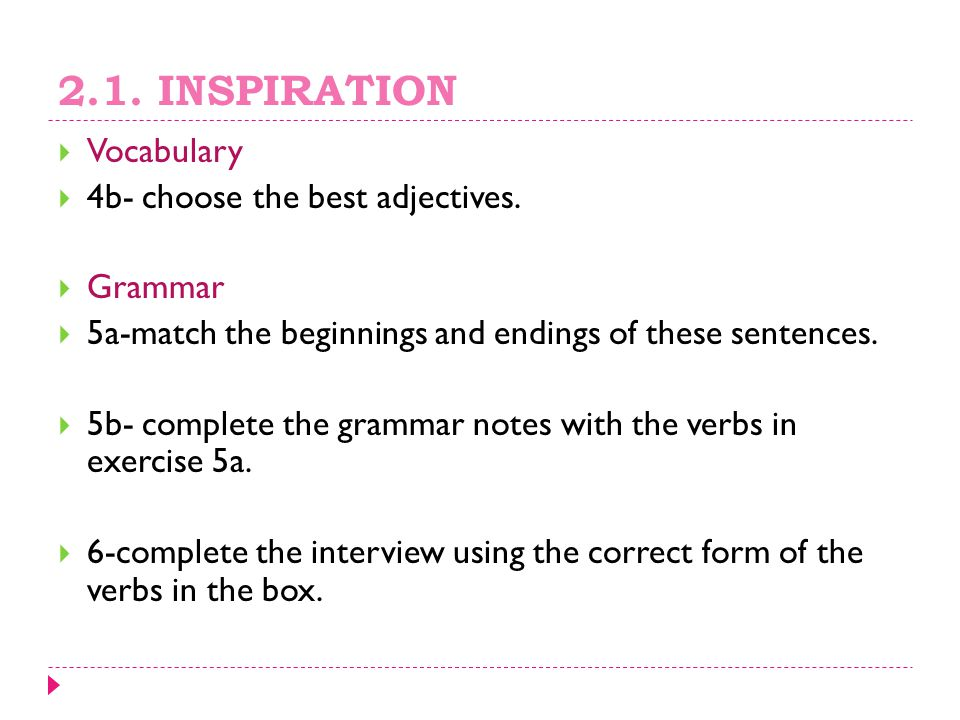 2.1. INSPIRATION Vocabulary 4b- choose the best adjectives. Grammar
