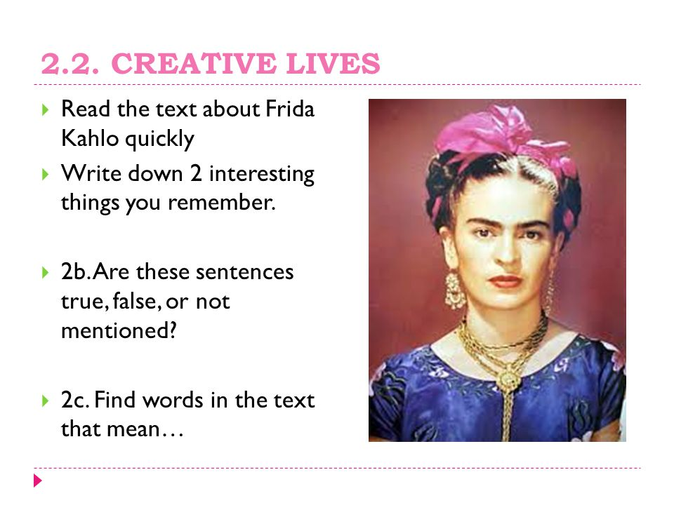 2.2. CREATIVE LIVES Read the text about Frida Kahlo quickly
