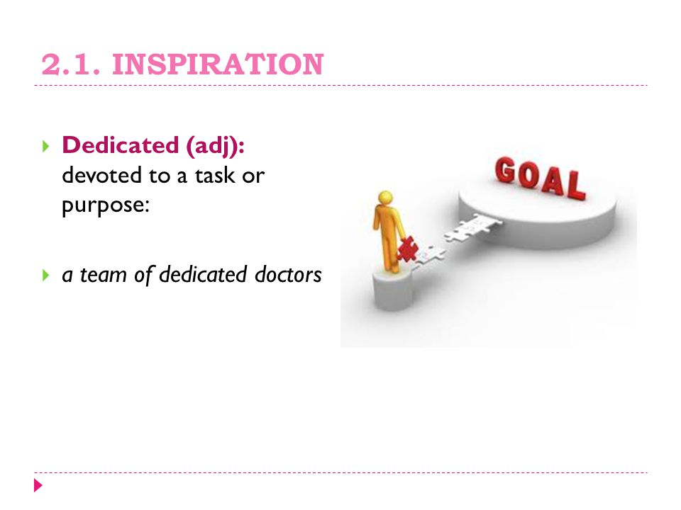 2.1. INSPIRATION Dedicated (adj): devoted to a task or purpose: