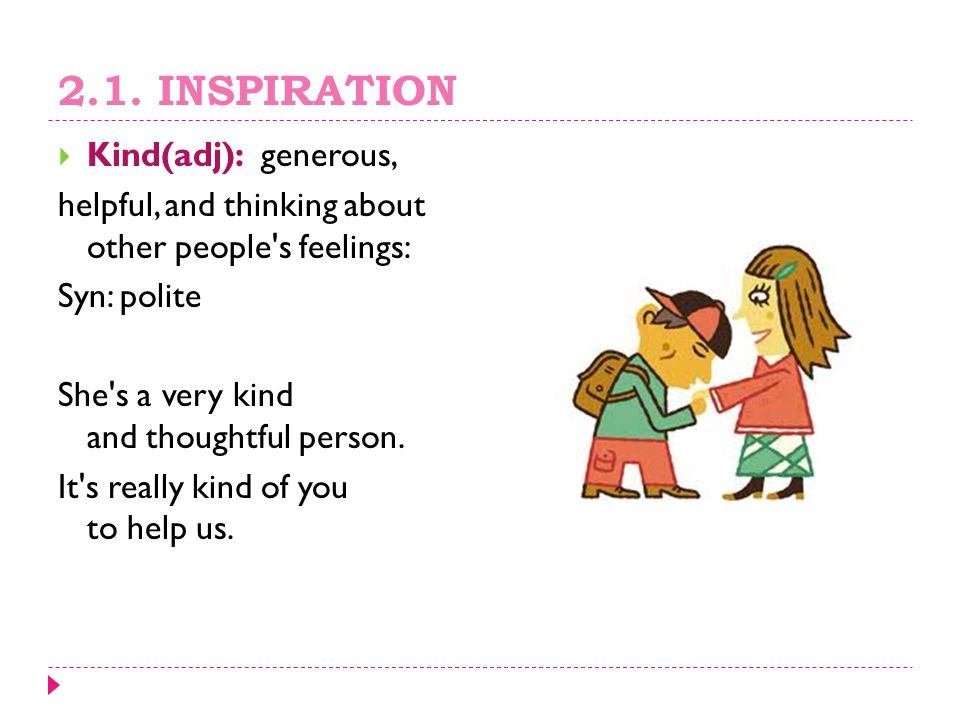 2.1. INSPIRATION Kind(adj): generous,