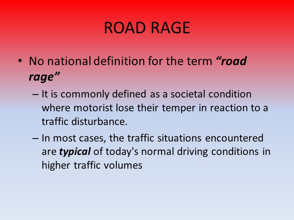 ROAD RAGE No national definition for the term road rage