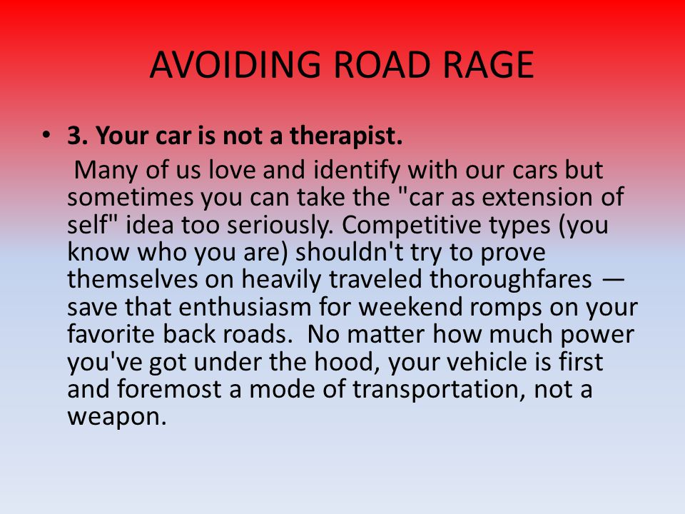 AVOIDING ROAD RAGE 3. Your car is not a therapist.