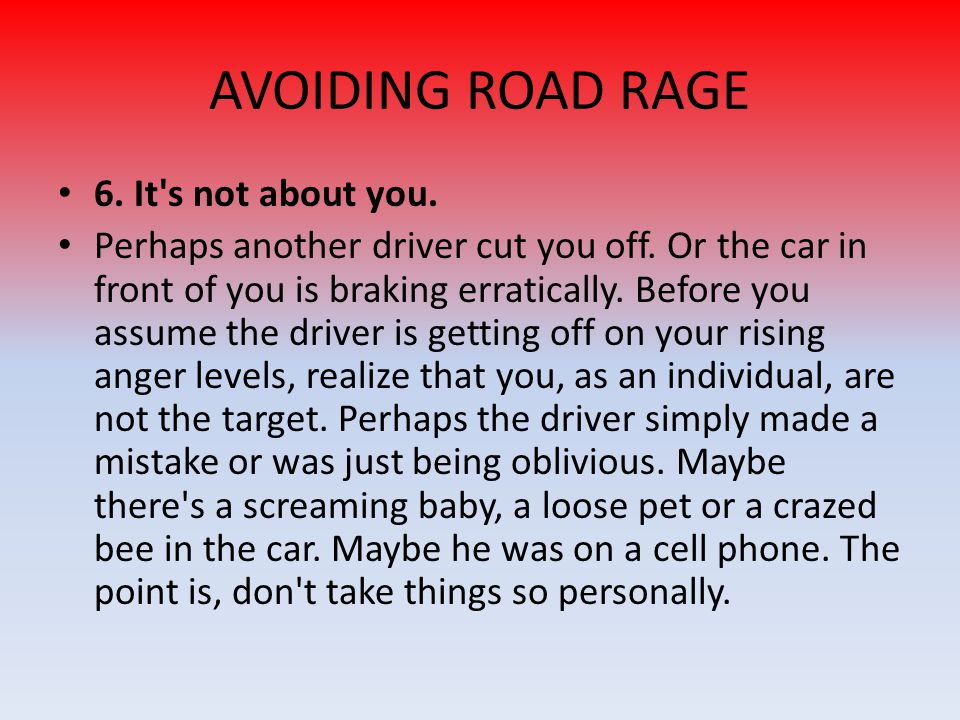 AVOIDING ROAD RAGE 6. It s not about you.