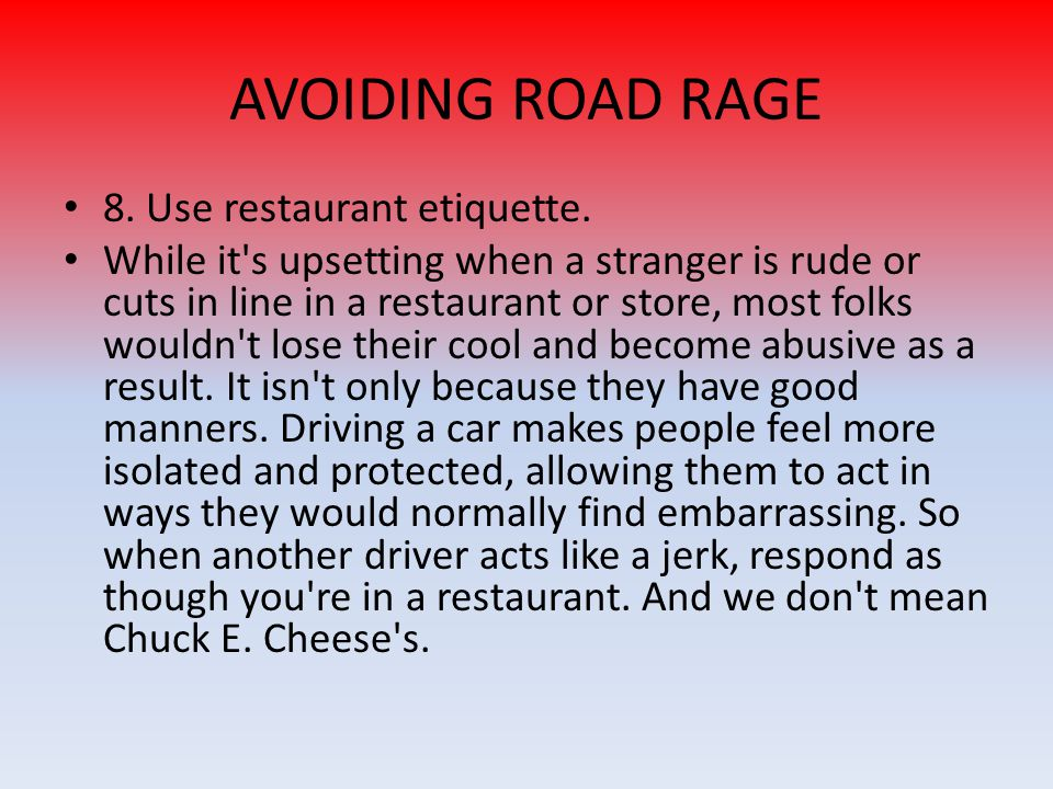 AVOIDING ROAD RAGE 8. Use restaurant etiquette.