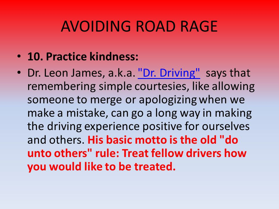AVOIDING ROAD RAGE 10. Practice kindness: