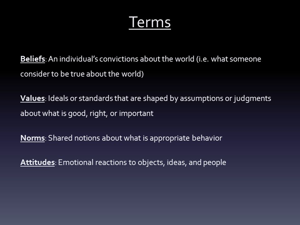 Terms Beliefs: An individual's convictions about the world (i.e. what someone consider to be true about the world)