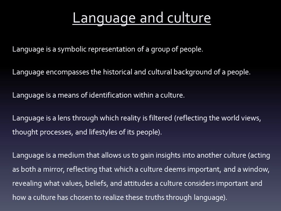 Language and culture Language is a symbolic representation of a group of people.